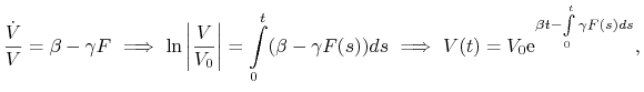 \frac{\dot{V}}{V}=\beta-\gamma F\ \Longrightarrow\ \ln\left|\frac{V}{V_{0}}\right|=\int\limits _{0}^{t}(\beta-\gamma F(s))ds\ \Longrightarrow\  V(t)=V_{0}\text{e}^{{\beta t-\int\limits _{0}^{t}\gamma F(s)ds}},