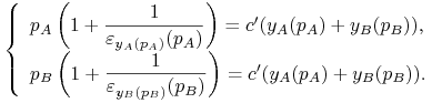 \left\{\begin{array}[]{l}p_{{A}}\left(1+\dfrac{1}{\varepsilon _{{y_{{A}}(p_{{A}})}}(p_{{A}})}\right)=c^{{\prime}}(y_{{A}}(p_{{A}})+y_{{B}}(p_{{B}}))\text{,}\\ p_{{B}}\left(1+\dfrac{1}{\varepsilon _{{y_{{B}}(p_{{B}})}}(p_{{B}})}\right)=c^{{\prime}}(y_{{A}}(p_{{A}})+y_{{B}}(p_{{B}}))\text{.}\end{array}\right.