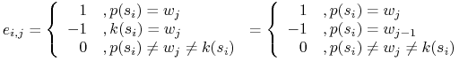 e_{{i,j}}=\left\{\begin{array}[]{rl}1&,p(s_{i})=w_{j}\\ -1&,k(s_{i})=w_{j}\\ 0&,p(s_{i})\neq w_{j}\neq k(s_{i})\end{array}\right.=\left\{\begin{array}[]{rl}1&,p(s_{i})=w_{j}\\ -1&,p(s_{i})=w_{{j-1}}\\ 0&,p(s_{i})\neq w_{j}\neq k(s_{i})\end{array}\right.