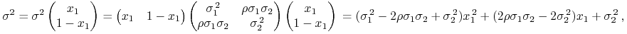\tag{$*$}\sigma^{2}=\sigma^{2}\begin{pmatrix}x_{1}\\ 1-x_{1}\end{pmatrix}=\begin{pmatrix}x_{1}&1-x_{1}\end{pmatrix}\begin{pmatrix}\sigma _{1}^{{\, 2}}&\rho\sigma _{1}\sigma _{2}\\ \rho\sigma _{1}\sigma _{2}&\sigma _{2}^{{\, 2}}\end{pmatrix}\begin{pmatrix}x_{1}\\ 1-x_{1}\end{pmatrix}\\ =(\sigma _{1}^{{\, 2}}-2\rho\sigma _{1}\sigma _{2}+\sigma _{2}^{{\, 2}})x_{1}^{{\, 2}}+(2\rho\sigma _{1}\sigma _{2}-2\sigma _{2}^{{\, 2}})x_{1}+\sigma _{2}^{{\, 2}}\,,