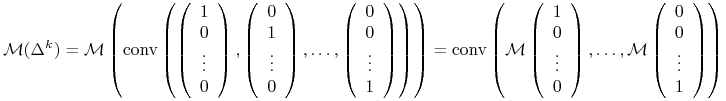 \mathcal{M}(\Delta^{k})=\mathcal{M}\left(\text{conv}\left(\left(\begin{array}[]{c}1\\ 0\\ \vdots\\ 0\\ \end{array}\right),\left(\begin{array}[]{c}0\\ 1\\ \vdots\\ 0\\ \end{array}\right),\ldots,\left(\begin{array}[]{c}0\\ 0\\ \vdots\\ 1\end{array}\right)\right)\right)=\text{conv}\left(\mathcal{M}\left(\begin{array}[]{c}1\\ 0\\ \vdots\\ 0\\ \end{array}\right),\dots,\mathcal{M}\left(\begin{array}[]{c}0\\ 0\\ \vdots\\ 1\end{array}\right)\right)